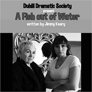 A Fish out of Water – A Dunhill Dramatic Society Production